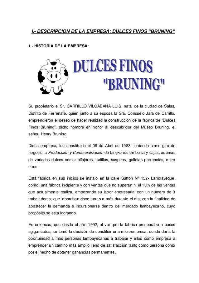 "I.- DESCRIPCION DE LA EMPRESA: DULCES FINOS ""BRUNING"" 1.- HISTORIA DE LA EMPRESA:  Su propietario el Sr. CARRILLO VILCABAN..."