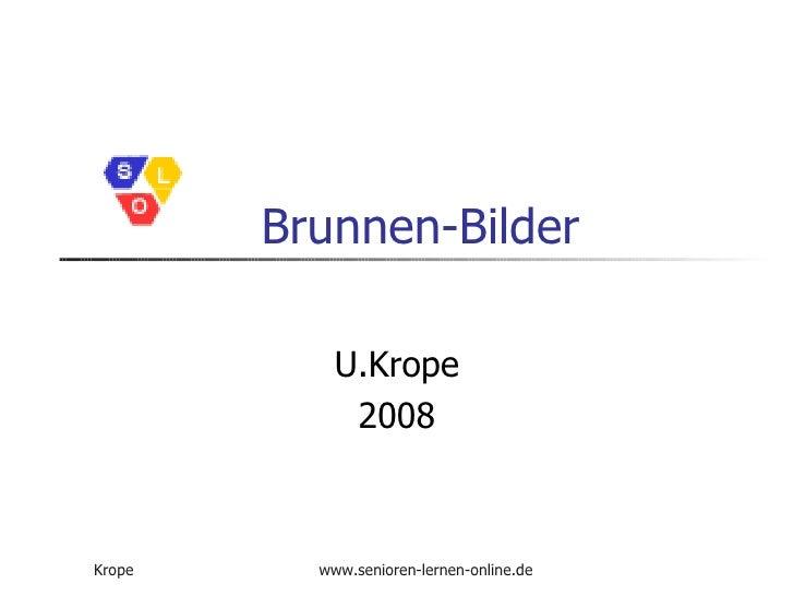 Brunnen-Bilder U.Krope 2008
