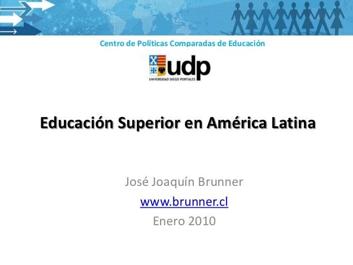 Centro de Políticas Comparadas de EducaciónEducación Superior en América Latina             José Joaquín Brunner          ...