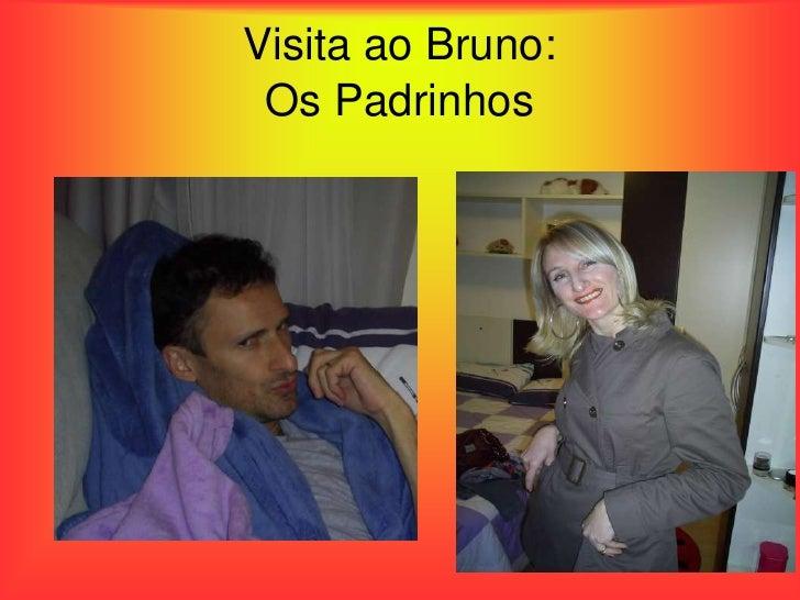 Visita ao Bruno:  Os Padrinhos