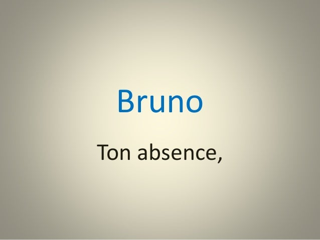 Bruno  Ton absence,