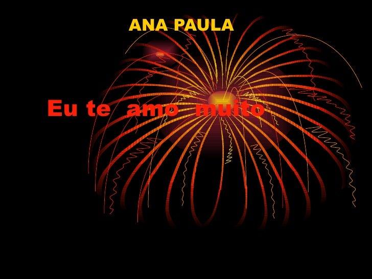 Eu te  amo  muito   ANA PAULA