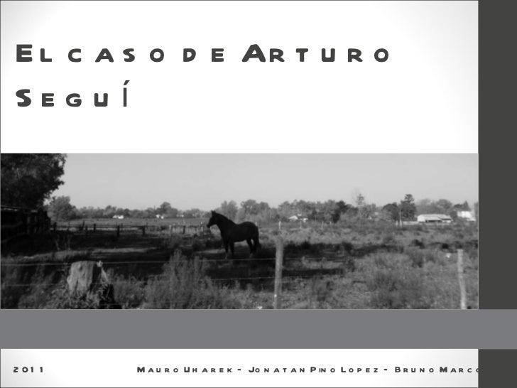 El caso de Arturo Seguí 2011  Mauro Uharek – Jonatan Pino Lopez – Bruno Marcolini