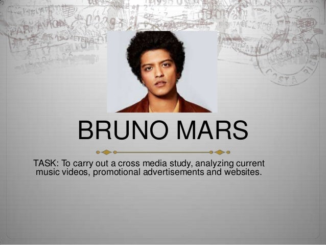 BRUNO MARS TASK: To carry out a cross media study, analyzing current music videos, promotional advertisements and websites.