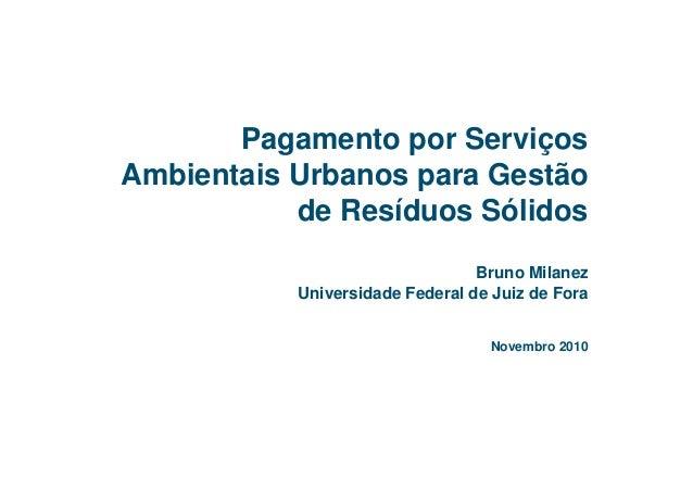 Pagamento por Serviços Ambientais Urbanos para Gestão de Resíduos Sólidos Bruno Milanez Universidade Federal de Juiz de Fo...