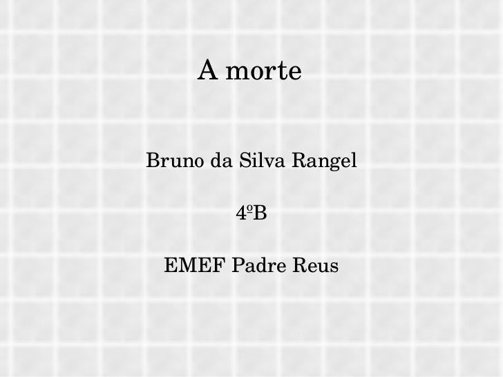 A morte Bruno da Silva Rangel 4ºB EMEF Padre Reus