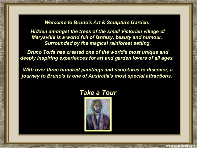 Welcome to Brunos Art & Sculpture Garden.Hidden amongst the trees of the small Victorian village ofMarysville is a world f...