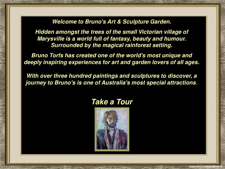 Welcome to Bruno's Art & Sculpture Garden.     Hidden amongst the trees of the small Victorian village of     Marysville i...