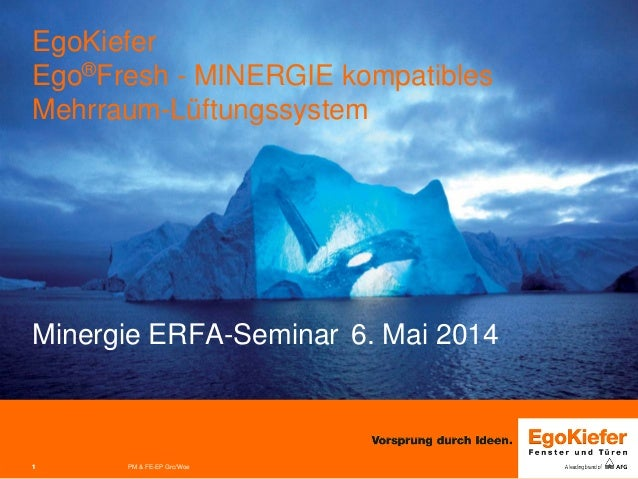 PM & FE-EP Grc/Woe11 EgoKiefer Ego®Fresh - MINERGIE kompatibles Mehrraum-Lüftungssystem Minergie ERFA-Seminar 6. Mai 2014