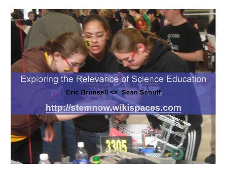 Exploring the Relevance of Science Education           Eric Brunsell <> Sean Schuff       http://stemnow.wikispaces.com