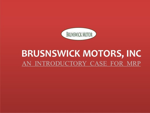 brunswick motors inc introductory case for mrp Answer to brunswick motors, inc - an introductory case for mrp recently, phil harris, the production control manager at brunswic.