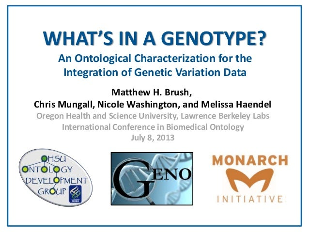 An Ontological Characterization for the Integration of Genetic Variation Data WHAT'S IN A GENOTYPE? Matthew H. Brush, Chri...