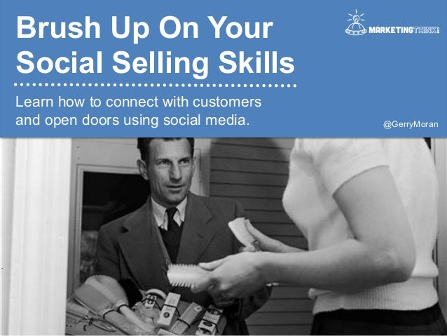 Brush Up On Your Social Selling Skills Learn how to connect with customers and open doors using social media.  @GerryMoran...