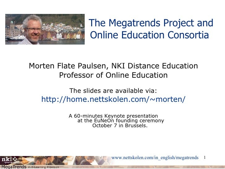 The Megatrends Project and Online Education Consortia  Morten Flate Paulsen, NKI Distance Education Professor of Online Ed...