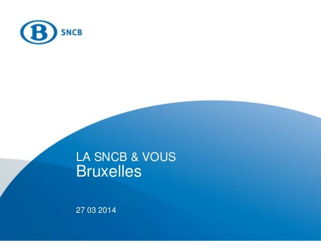 LA SNCB & VOUS Bruxelles 27 03 2014