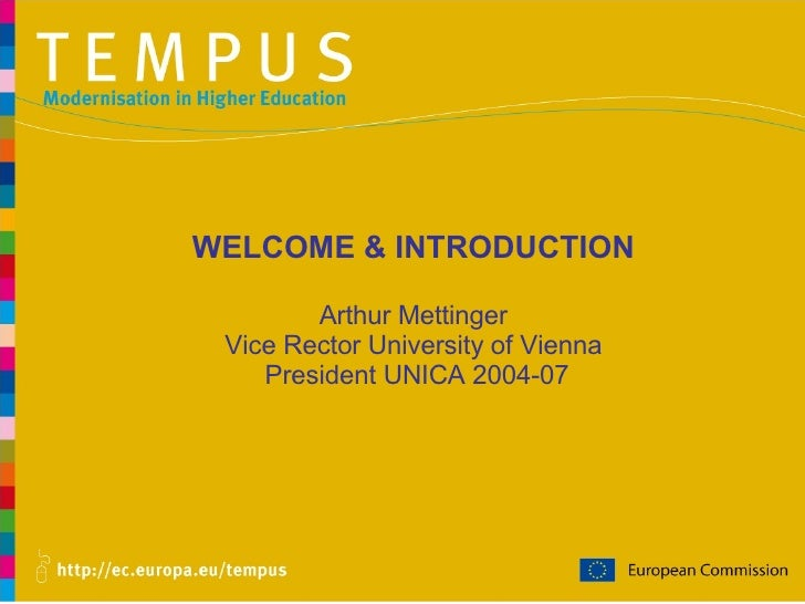 WELCOME & INTRODUCTION Arthur Mettinger Vice Rector University of Vienna  President UNICA 2004-07