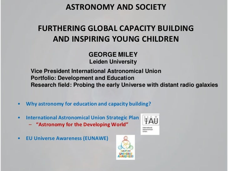 ASTRONOMY AND SOCIETY FURTHERING GLOBAL CAPACITY BUILDING AND INSPIRING YOUNG CHILDREN<br />Why astronomy for education an...