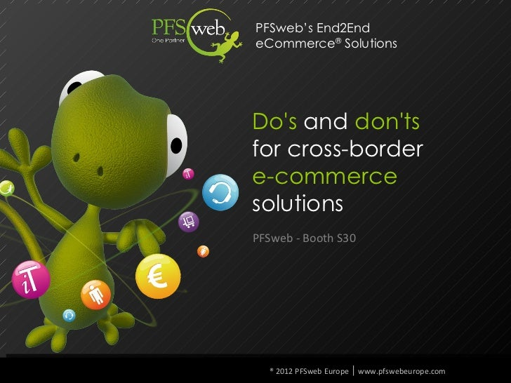 PFSweb's End2EndeCommerce® SolutionsDos and dontsfor cross-bordere-commercesolutionsPFSweb - Booth S30  ® 2012 PFSweb Euro...