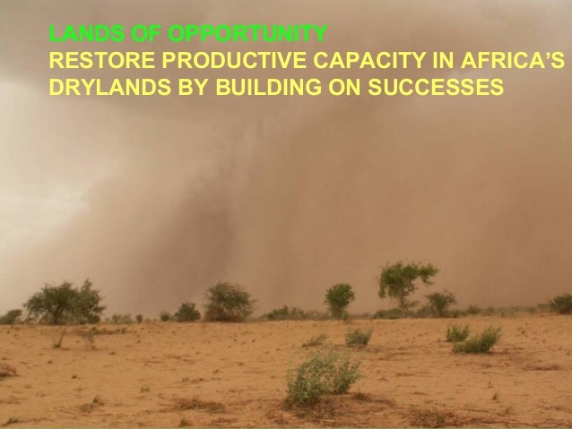 LANDS OF OPPORTUNITYRESTORE PRODUCTIVE CAPACITY IN AFRICA'SDRYLANDS BY BUILDING ON SUCCESSES