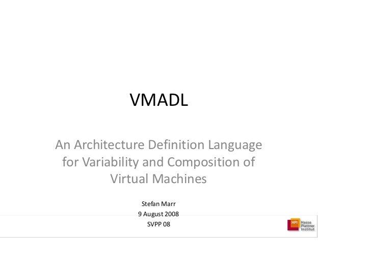 VMADL  AnArchitectureDefinitionLanguage  forVariabilityandCompositionof           VirtualMachines               ...