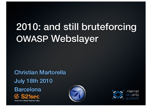 2010: and still bruteforcingOWASP WebslayerChristian MartorellaJuly 18th 2010Barcelona