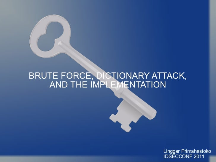 BRUTE FORCE, DICTIONARY ATTACK, AND THE IMPLEMENTATION Linggar Primahastoko IDSECCONF 2011