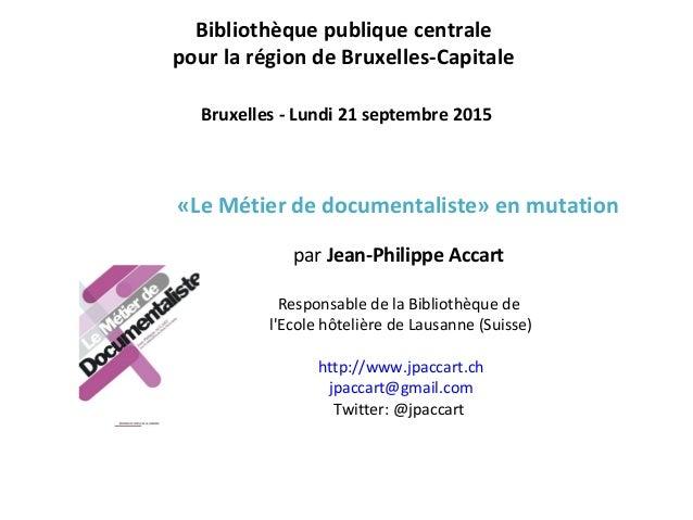 Bibliothèque publique centrale pour la région de Bruxelles-Capitale Bruxelles - Lundi 21 septembre 2015  «Le Métier de do...