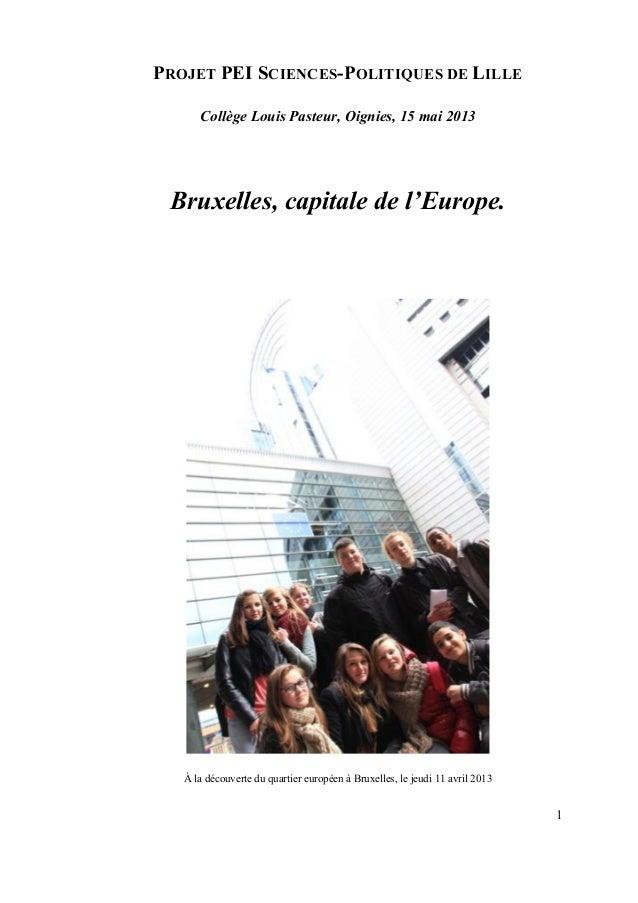 PROJET PEI SCIENCES-POLITIQUES DE LILLE Collège Louis Pasteur, Oignies, 15 mai 2013  Bruxelles, capitale de l'Europe.  À l...