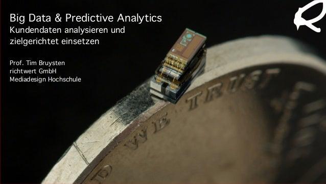 31. März 2015, Düsseldorf Big Data & Predictive Analytics Kundendaten analysieren und zielgerichtet einsetzen Prof. Tim Br...