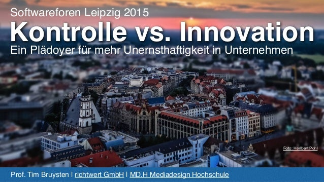 Kontrolle vs. Innovation Prof. Tim Bruysten | richtwert GmbH |MD.H Mediadesign Hochschule Ein Plädoyer für mehr Unernstha...