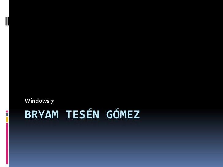 Windows 7  BRYAM TESÉN GÓMEZ