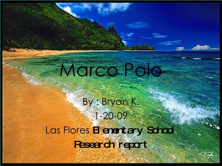 Marco Polo By : Bryan K. 1-20-09 Las Flores  Elementary School Research report