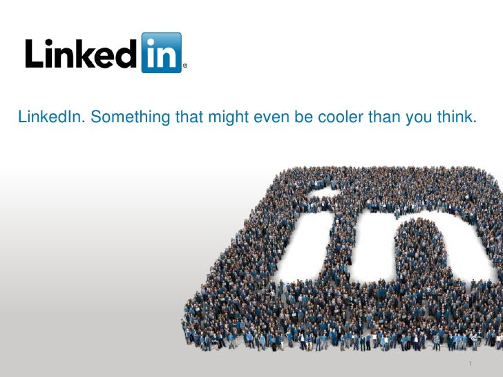 LinkedIn. Something that might even be cooler than you think.<br />1<br />
