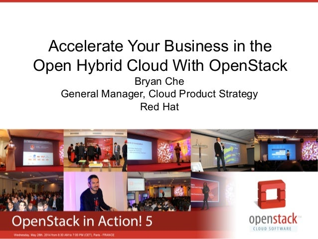 Accelerate Your Business in the Open Hybrid Cloud With OpenStack Bryan Che General Manager, Cloud Product Strategy Red Hat