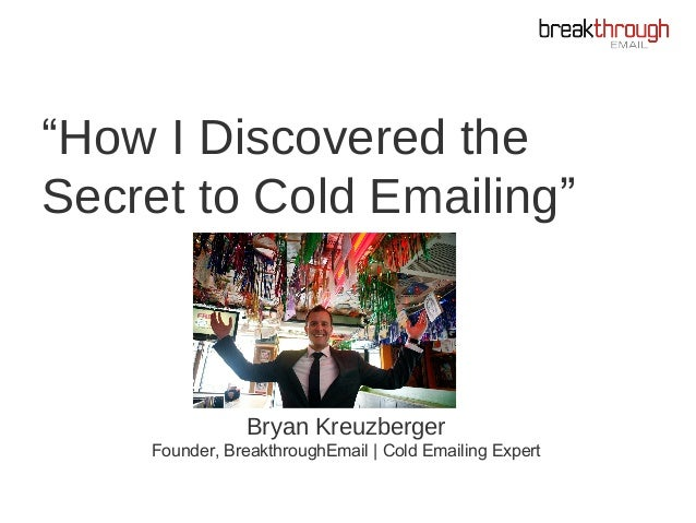 "Bryan Kreuzberger Founder, BreakthroughEmail | Cold Emailing Expert ""How I Discovered the Secret to Cold Emailing"""
