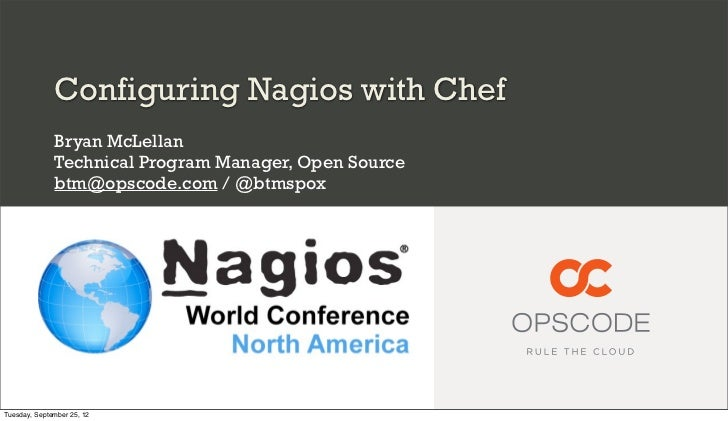 Configuring Nagios with Chef              Bryan McLellan              Technical Program Manager, Open Source              ...