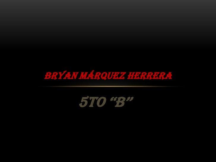 BRYAN MÁRQUEZ HERRERA     5to ''B''