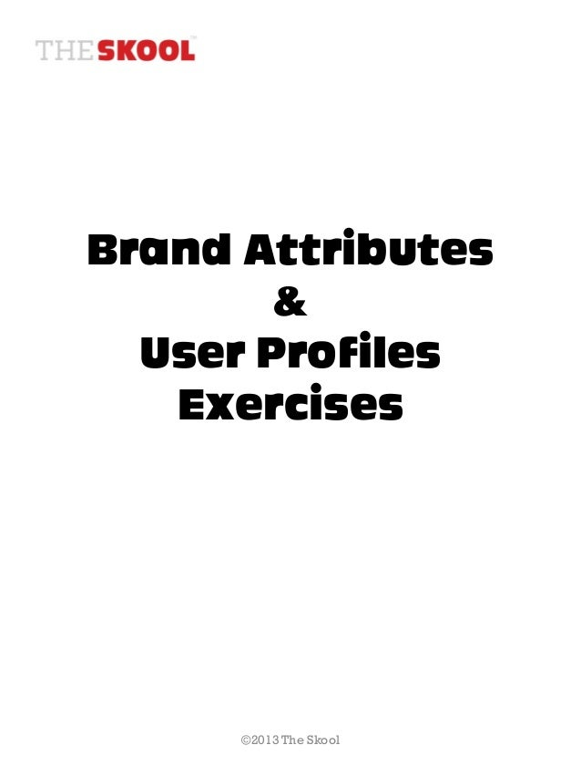 Brand Attributes        &  User Profiles   Exercises      ©2013 The Skool