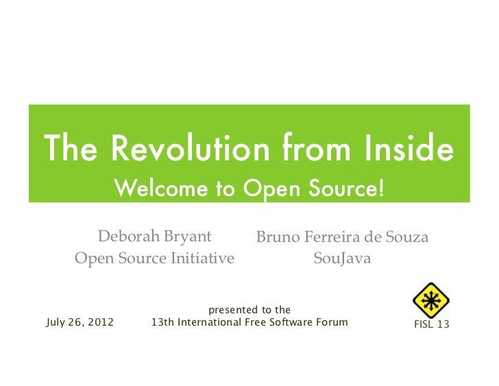The Revolution from Inside            Welcome to Open Source!       Deborah Bryant               Bruno Ferreira de Souza  ...