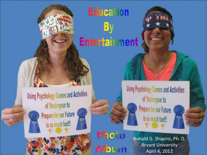 Using Psychology Games and Activities of Yesteryear to Prepare for our Future  Bryant University  April 5, 2012