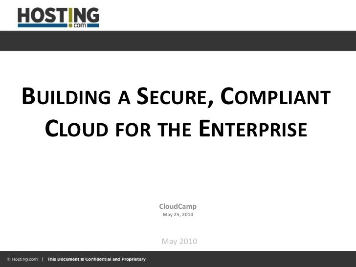 Building a Secure, Compliant Cloud for the Enterprise<br />CloudCamp<br />May 25, 2010<br />May 2010<br />