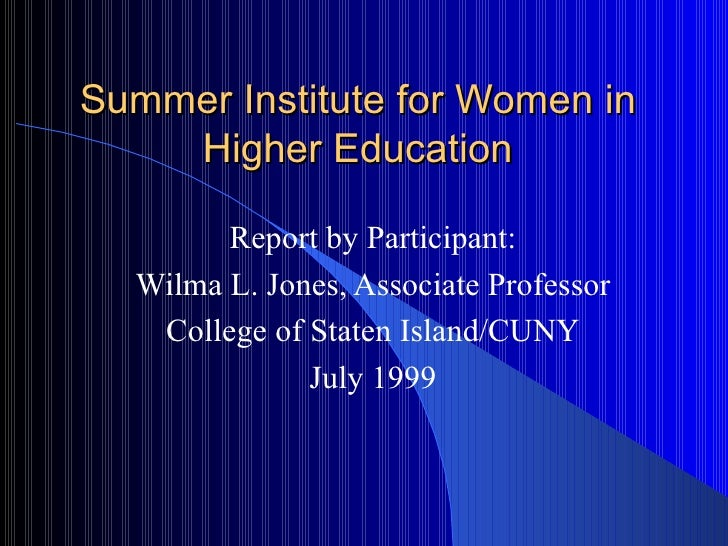 Summer Institute for Women in Higher Education Report by Participant: Wilma L. Jones, Associate Professor College of State...