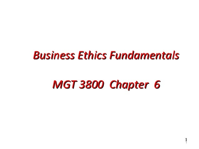 Business Ethics Fundamentals   MGT 3800 Chapter 6                               1                               1