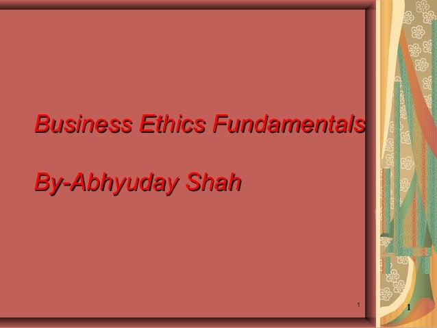 Business Ethics Fundamentals By-Abhyuday Shah  1  1