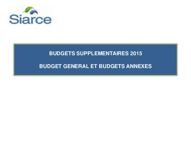 BUDGETS SUPPLEMENTAIRES 2015 BUDGET GENERAL ET BUDGETS ANNEXES