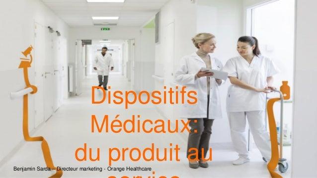 Dispositifs Médicaux: du produit auBenjamin Sarda – Directeur marketing - Orange Healthcare