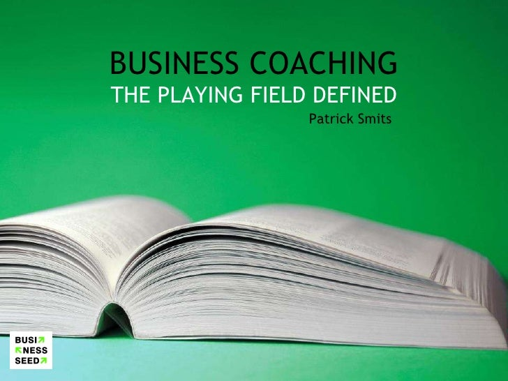 BUSINESS COACHING THE PLAYING FIELD DEFINED Patrick Smits