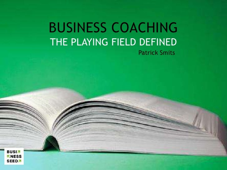 BUSINESS COACHING<br />THE PLAYING FIELD DEFINED<br />Patrick Smits<br />