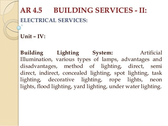 AR 4.5  BUILDING SERVICES - II:  ELECTRICAL SERVICES: Unit – IV: Building Lighting System: Artificial Illumination, variou...