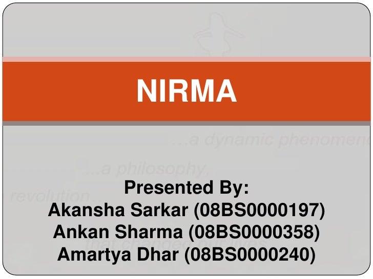 NIRMA Presented By:Akansha Sarkar (08BS0000197)Ankan Sharma (08BS0000358)Amartya Dhar (08BS0000240)<br />
